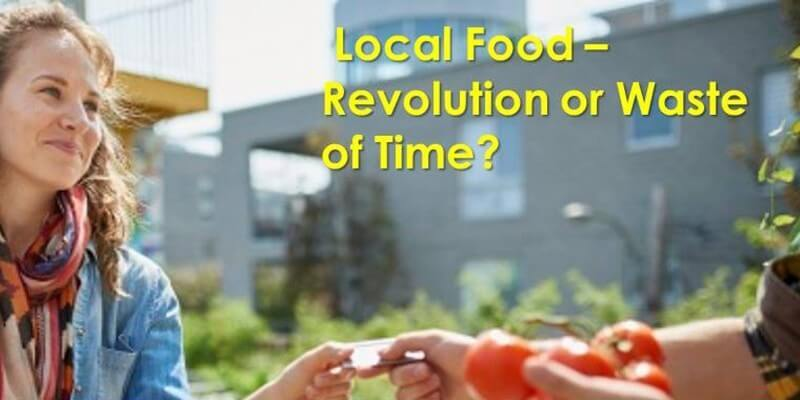 Local Food - Revolution or Waste of Time?